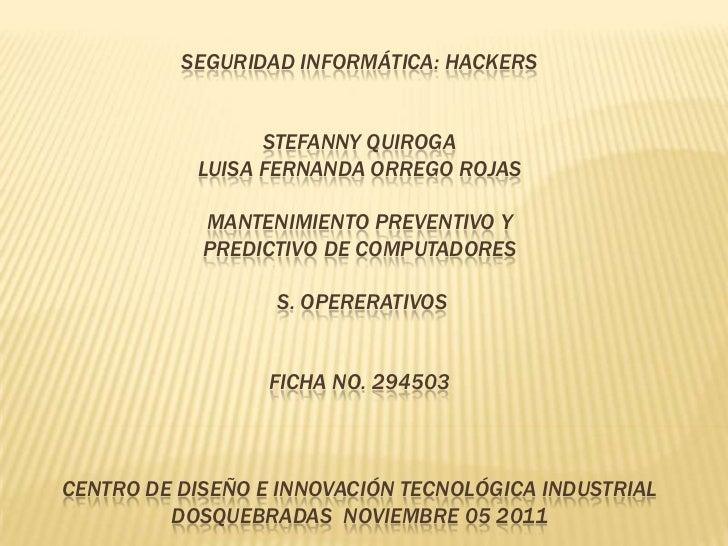 SEGURIDAD INFORMÁTICA: HACKERS                 STEFANNY QUIROGA           LUISA FERNANDA ORREGO ROJAS            MANTENIMI...