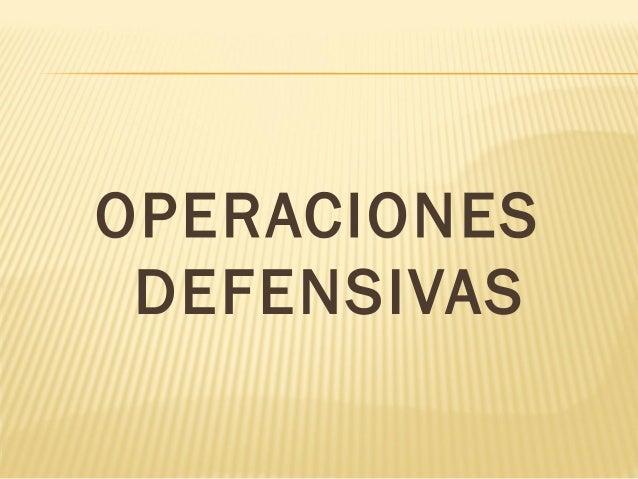 OPERACIONES DEFENSIVAS