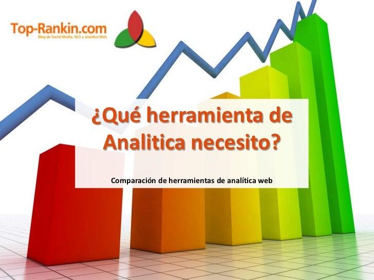 ¿Qué herramienta de <br />Analitica necesito?<br />Comparación de herramientas de analítica web<br />