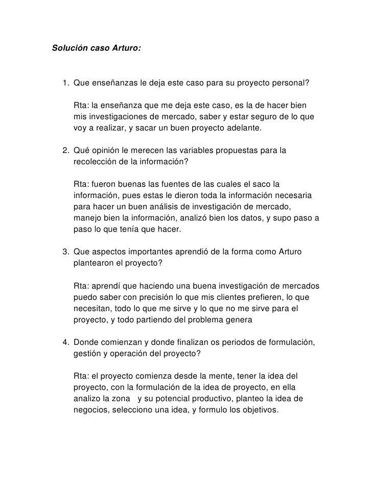 Solución caso Arturo:<br />Que enseñanzas le deja este caso para su proyecto personal?<br />Rta: la enseñanza que me deja ...