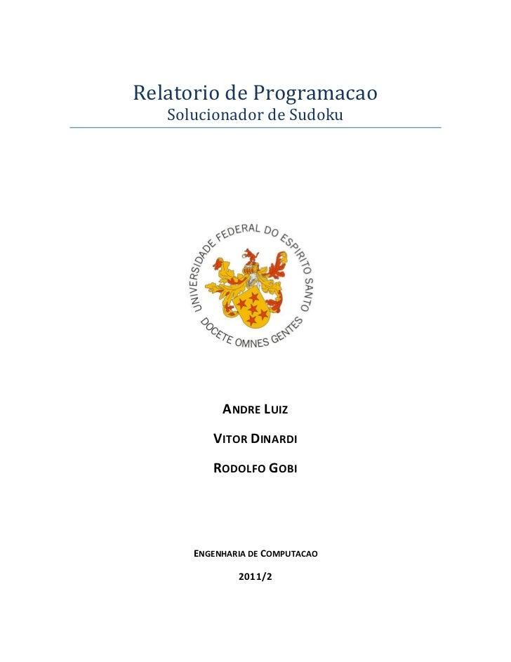 Relatorio de Programacao   Solucionador de Sudoku           ANDRE LUIZ         VITOR DINARDI         RODOLFO GOBI      ENG...
