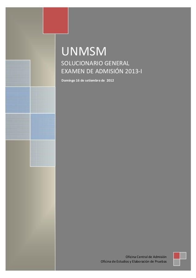 UNMSM SOLUCIONARIO GENERAL EXAMEN DE ADMISIÓN 2013-I Oficina Central de Admisión Oficina de Estudios y Elaboración de Prue...