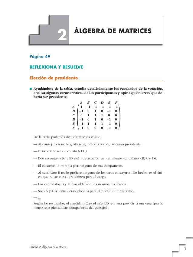 Unidad 2. Álgebra de matrices 1 Página 49 REFLEXIONA Y RESUELVE Elección de presidente ■ Ayudándote de la tabla, estudia d...