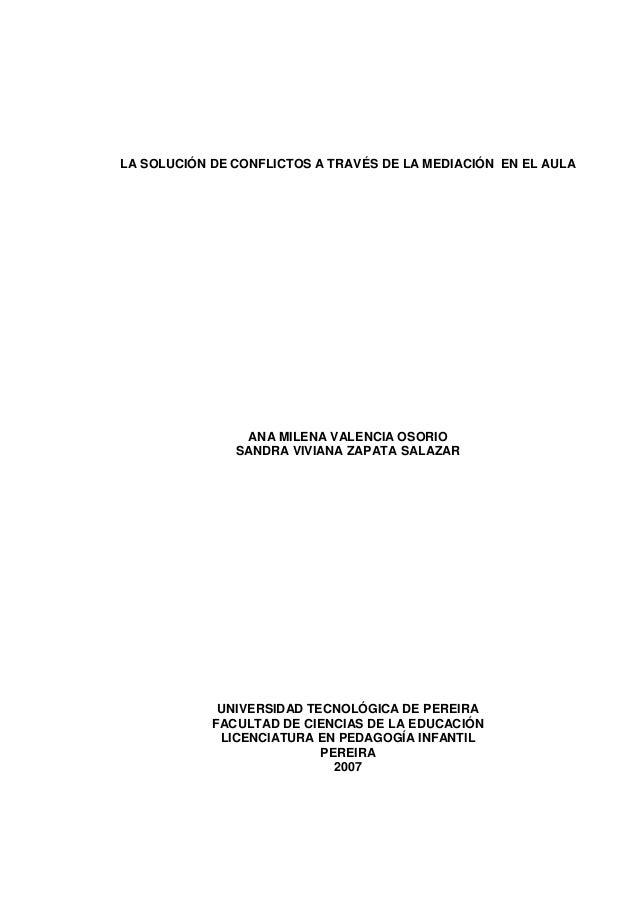 LA SOLUCIÓN DE CONFLICTOS A TRAVÉS DE LA MEDIACIÓN EN EL AULA ANA MILENA VALENCIA OSORIO SANDRA VIVIANA ZAPATA SALAZAR UNI...