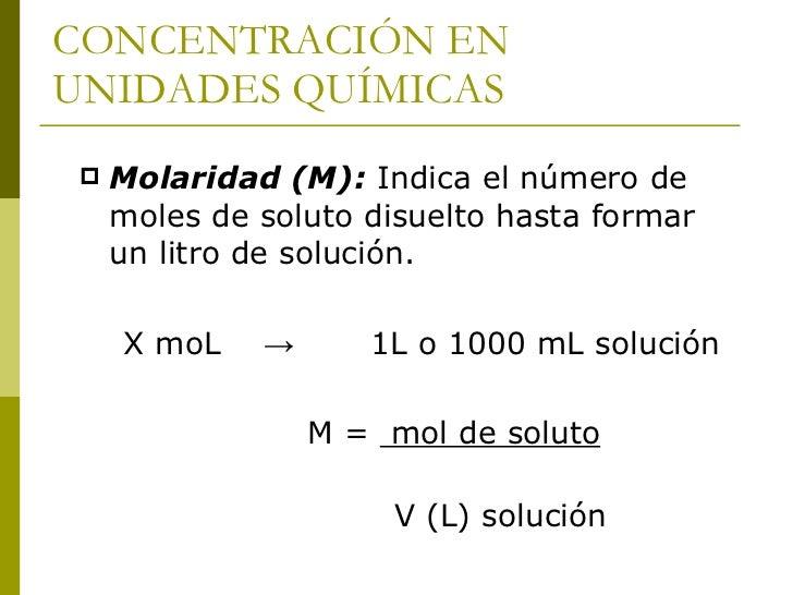 Ejemplo    Calcular la concentración molar de una     solución disolviendo 7,2 moles de HCl en     7 litros de solución. ...