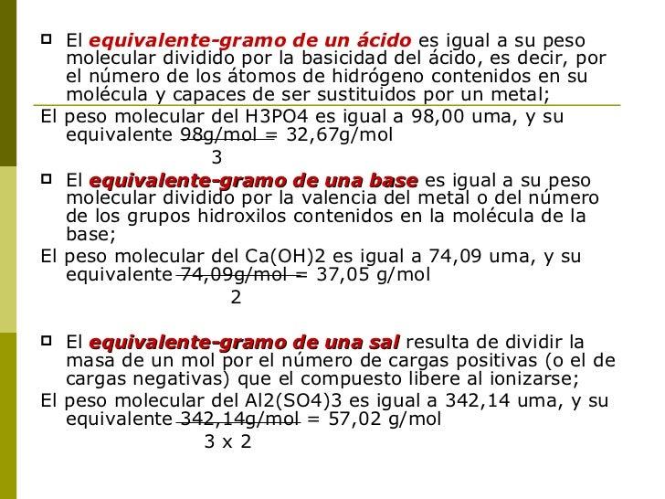 Ejemplo  ¿Cuál es la normalidad de una solución que   contiene 40g de ácido sulfúrico en 600 ml de   solución? Masa Eq= 9...