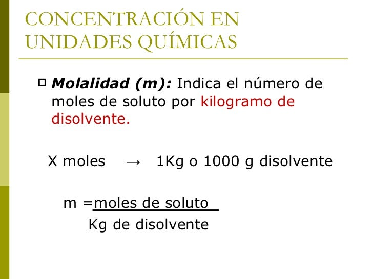 Ejemplo    Una solución de ácido clorhídrico contiene 36% en masa de     ácido clorhídrico. Calcular la molalidad de ácid...