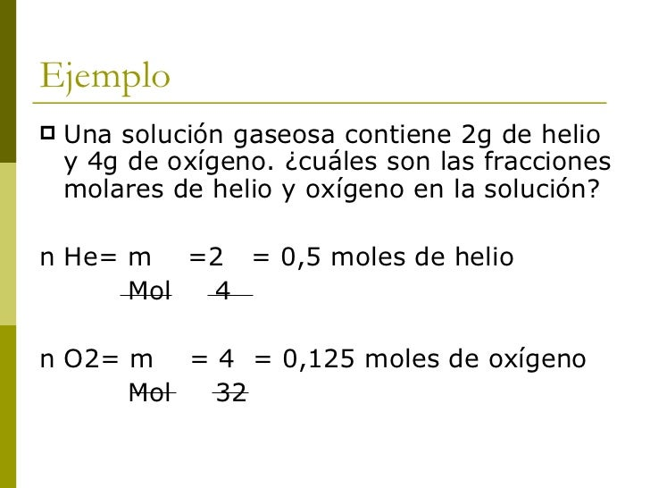 n totales = 0,5 + 0,125 = 0,625  Xhe = 0,5 = 0,8       0,625  Xo2 = 0,125 = 0,2       0,625