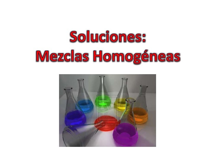 Soluciones:Mezclas Homogéneas<br />