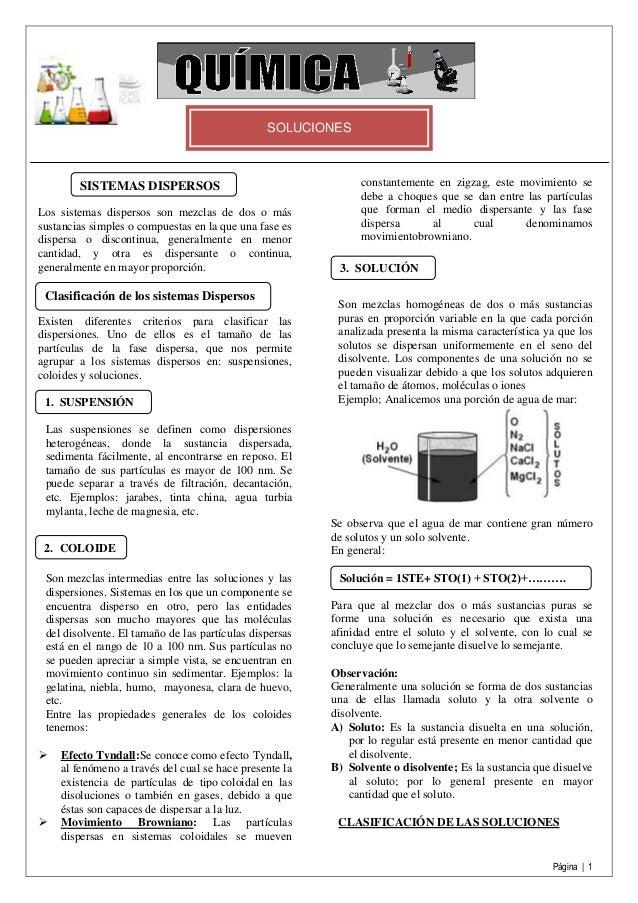 Página | 1 SOLUCIONES Los sistemas dispersos son mezclas de dos o más sustancias simples o compuestas en la que una fase e...