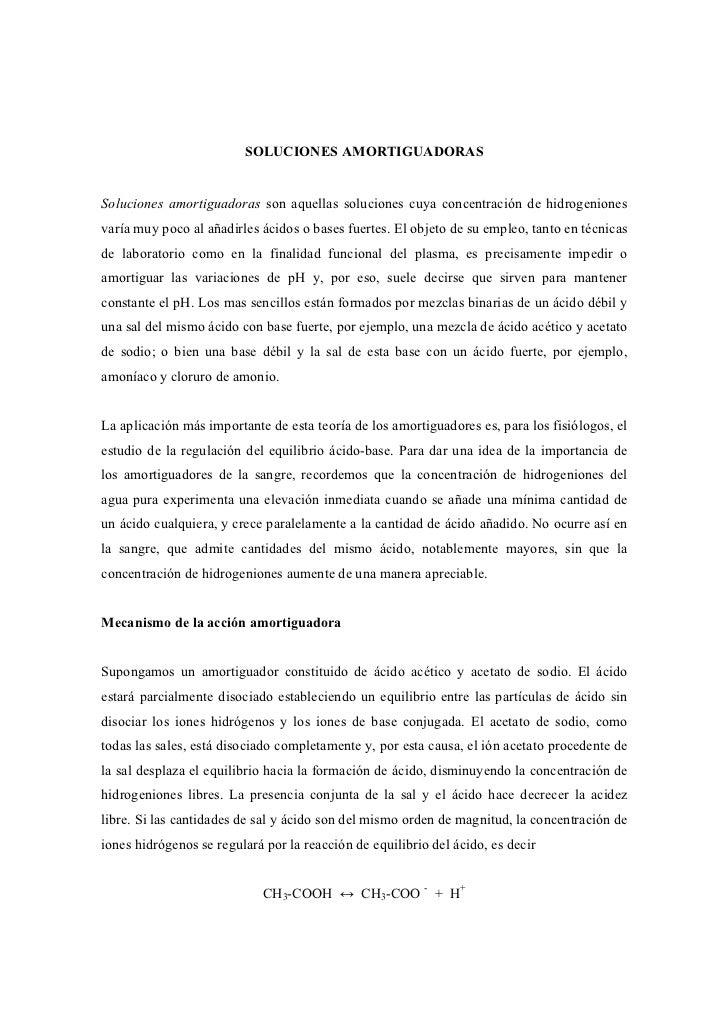 SOLUCIONES AMORTIGUADORAS   Soluciones amortiguadoras son aquellas soluciones cuya concentración de hidrogeniones varía mu...