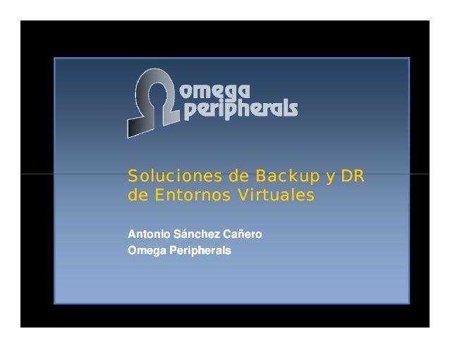 Soluciones deSoluciones de BackupBackup y DRy DRSoluciones deSoluciones de BackupBackup y DRy DR de Entornos Virtualesde E...