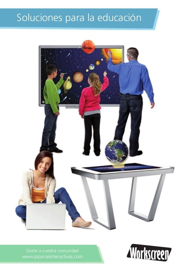 Soluciones para la educación WorkscreenWorkscreenÚnete a nuestra comunidad www.pizarrasinteractivas.com