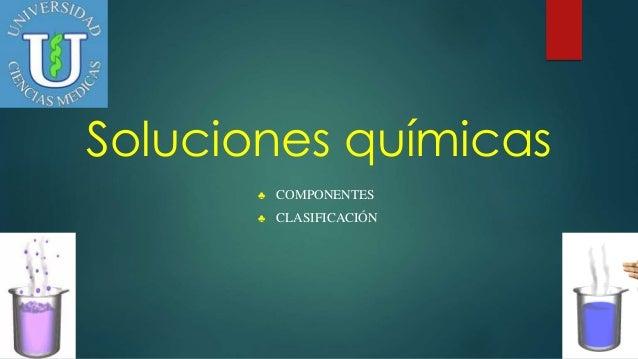Soluciones químicas ♣ COMPONENTES ♣ CLASIFICACIÓN