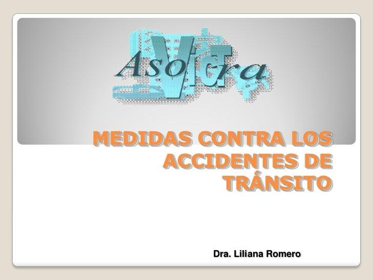 MEDIDAS CONTRA LOS     ACCIDENTES DE          TRÁNSITO         Dra. Liliana Romero