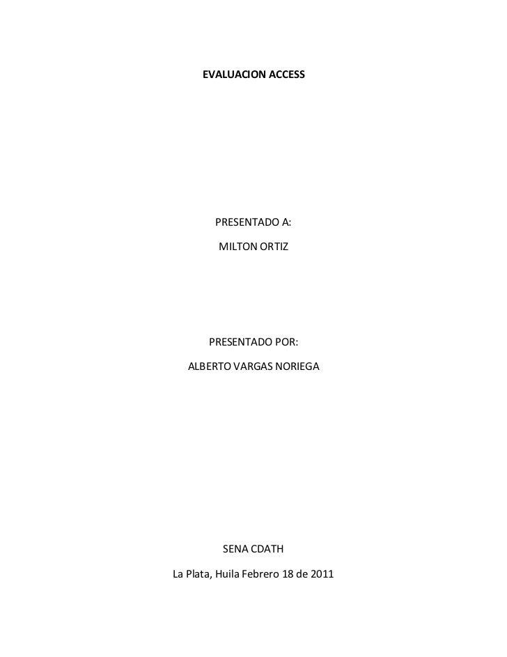 EVALUACION ACCESS<br />PRESENTADO A:<br />MILTON ORTIZ<br />PRESENTADO POR:<br />ALBERTO VARGAS NORIEGA<br />SENA CDATH<br...