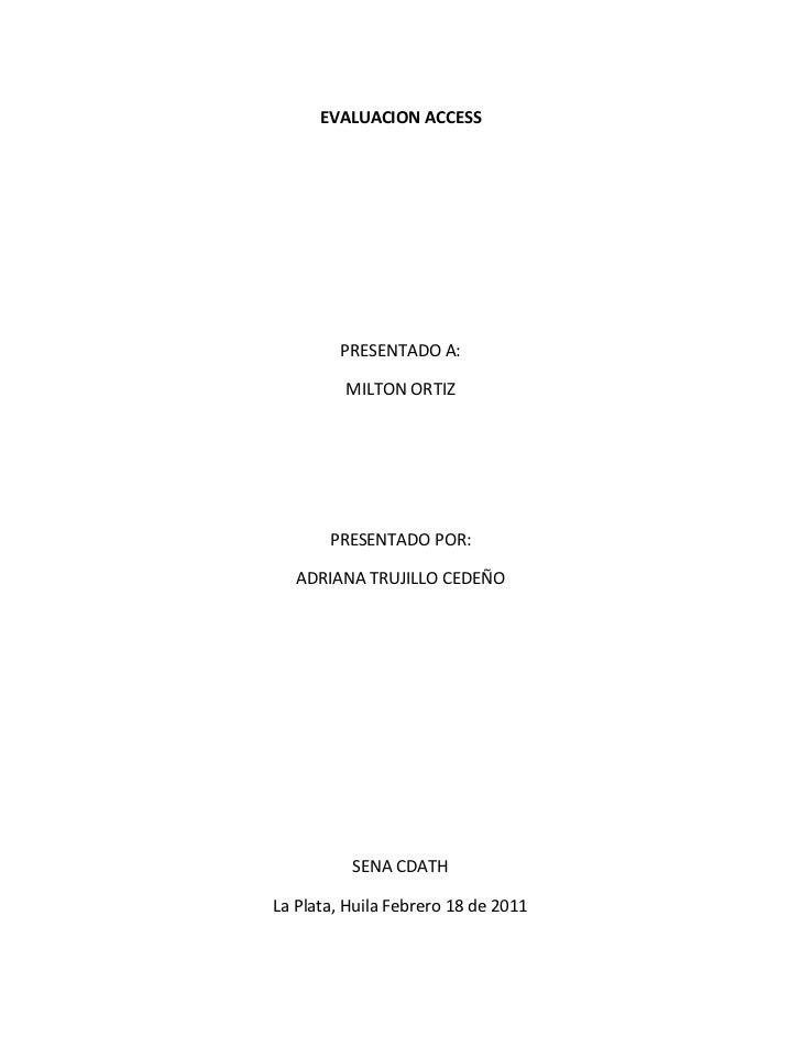 EVALUACION ACCESS<br />PRESENTADO A:<br />MILTON ORTIZ<br />PRESENTADO POR:<br />ADRIANA TRUJILLO CEDEÑO<br />SENA CDATH<b...