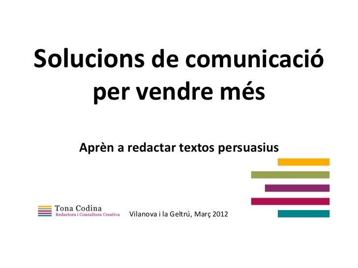 Solucions de comunicació     per vendre més   Aprèn a redactar textos persuasius           Vilanova i la Geltrú, Març 2012