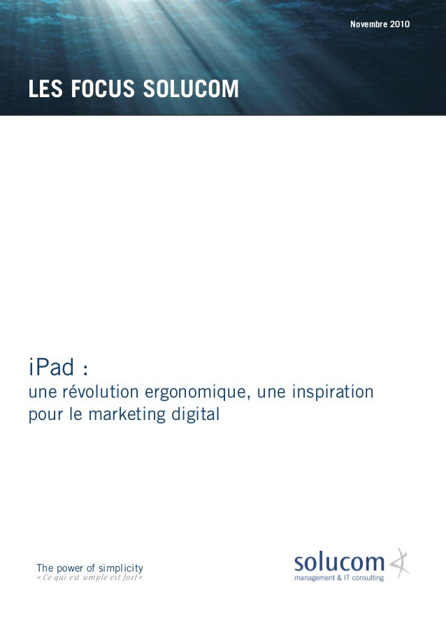 iPad : une révolution ergonomique, une inspiration pour le marketing digital LES FOCUS SOLUCOM Novembre 2010 The power of ...