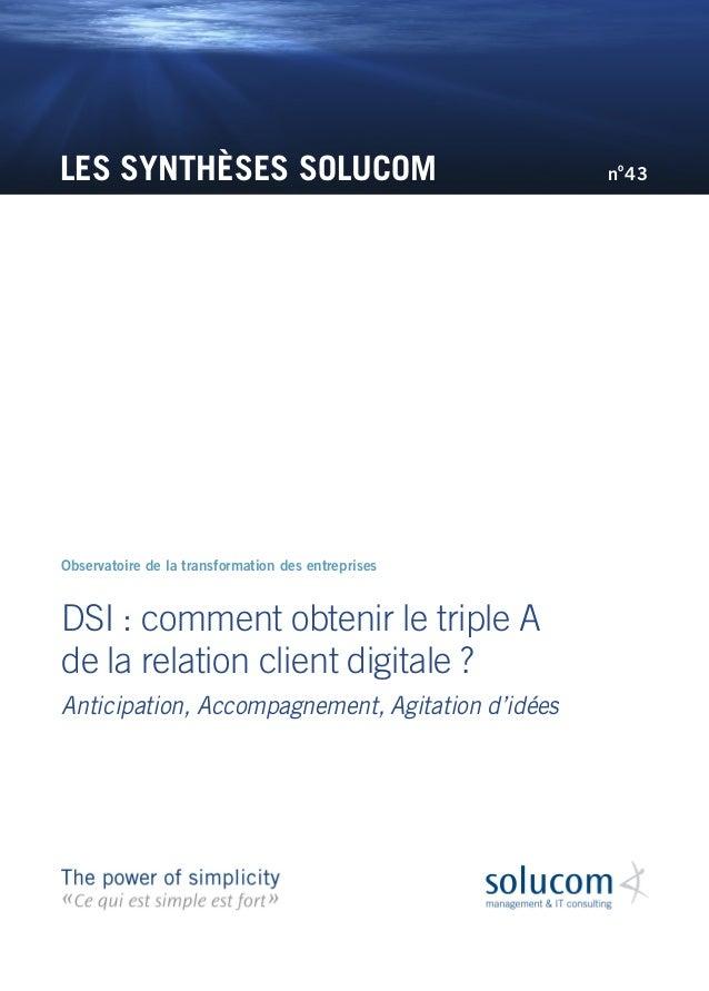 LES SYNTHÈSES SOLUCOM DSI : comment obtenir le triple A de la relation client digitale ? Anticipation, Accompagnement, Agi...