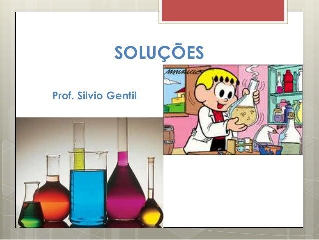 SOLUÇÕES Prof. Silvio Gentil