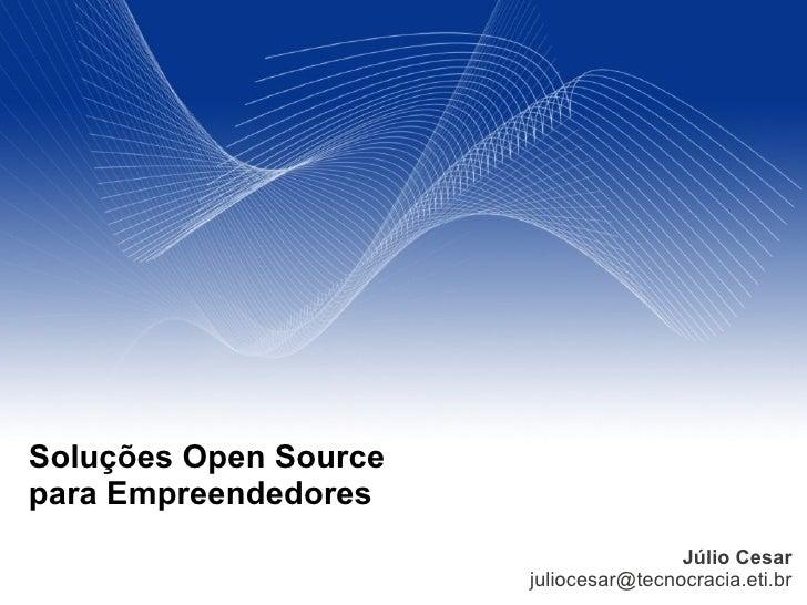 Soluções Open Source para Empreendedores                                        Júlio Cesar                        julioce...