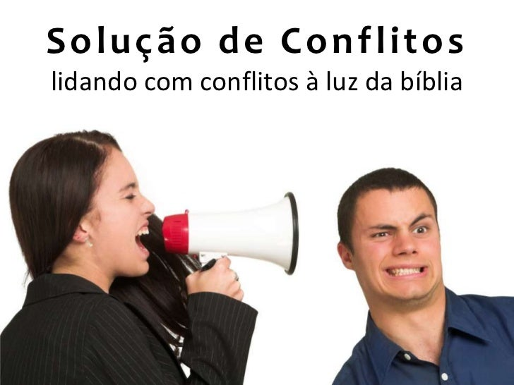 Solução de Conflitoslidando com conflitos à luz da bíblia