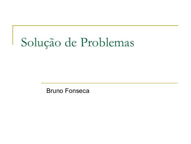 Solução de Problemas  Bruno Fonseca