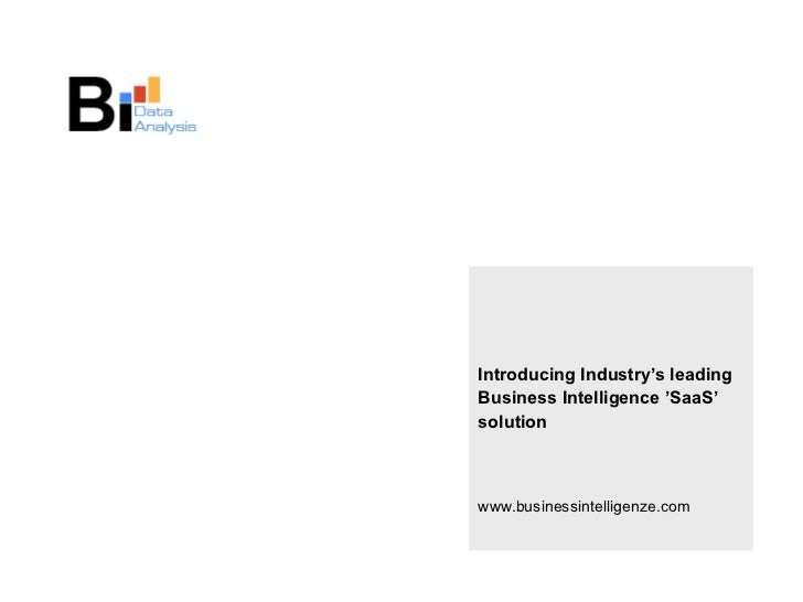 Introducing Industry's leading Business Intelligence 'SaaS' solution www.businessintelligenze.com