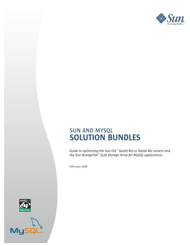 SUN AND MYSQL SOLUTION BUNDLES Guide to optimizing the Sun Fire™ X4100 M2 or X4200 M2 servers and the Sun StorageTek™ 2530...