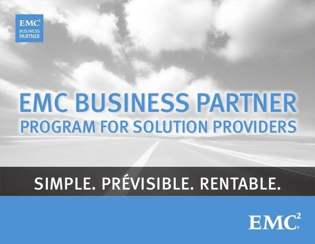 SIMPLE. PRÉVISIBLE. RENTABLE. EMC BUSINESS PARTNER PROGRAM FOR SOLUTION PROVIDERS BUSINESS PARTNER