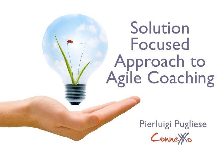 Solution    Focused  Approach to Agile Coaching      Pierluigi Pugliese        ConneX o             X