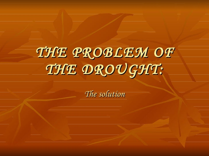 THE PROBLEM OF THE DROUGHT: The solution