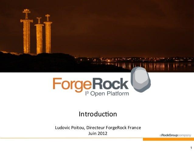 Introduc)on Ludovic-Poitou,-Directeur-ForgeRock-France Juin-2012 1