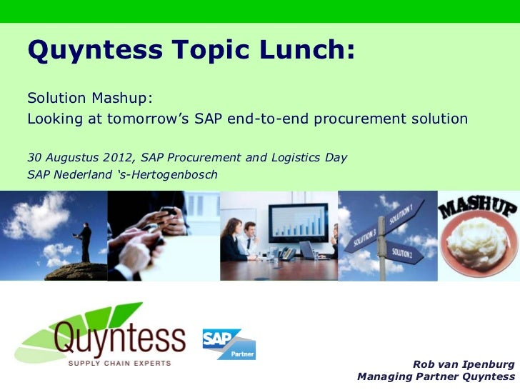 Quyntess Topic Lunch:Solution Mashup:Looking at tomorrow's SAP end-to-end procurement solution30 Augustus 2012, SAP Procur...