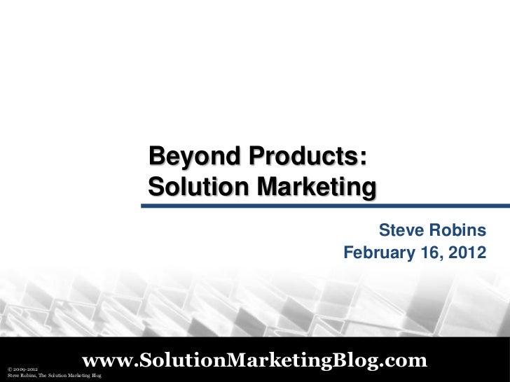 Beyond Products: Solution Marketing - BPMA Feb 16, 2012