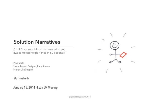 Solution Narratives A 1-2-3 approach for communicating your awesome user experience in 60-seconds.  Priya Sheth Senior Pro...