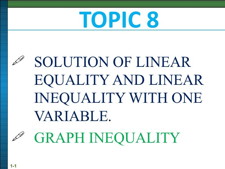 TOPIC 8 <ul><li>SOLUTION OF LINEAR EQUALITY AND LINEAR  INEQUALITY WITH ONE  VARIABLE . </li></ul><ul><li>GRAPH INEQUALITY...