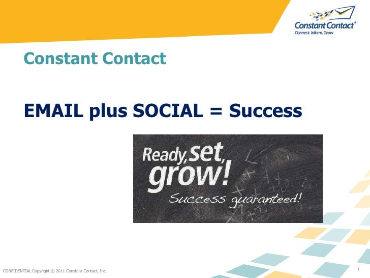 CONFIDENTIAL Copyright © 2011 Constant Contact, Inc.<br />1<br />Constant Contact <br />EMAIL plus SOCIAL = Success<br />