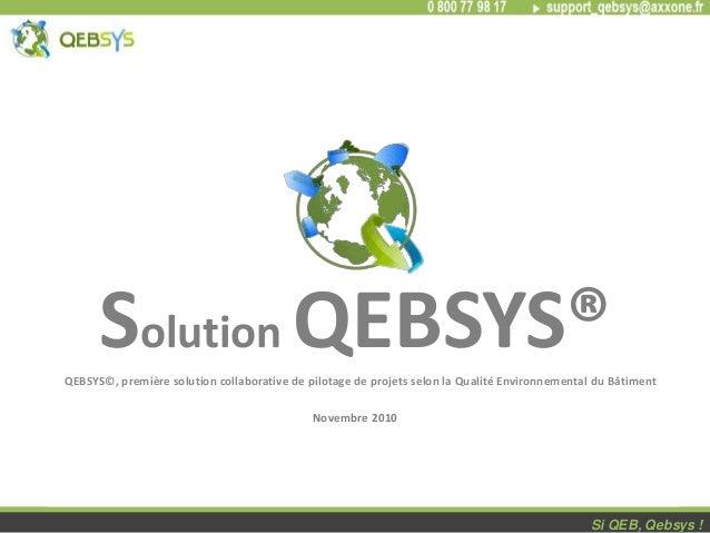 - 1 - QEBSYS©, première solution collaborative de pilotage de projets selon la Qualité Environnemental du Bâtiment Si QEB,...