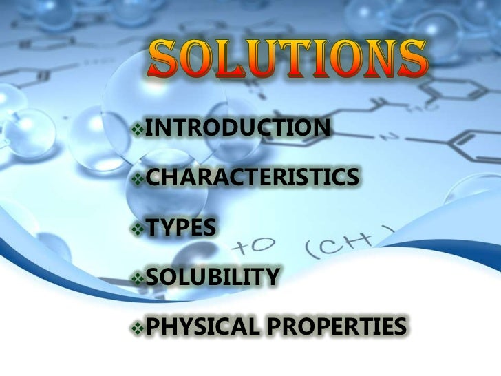 INTRODUCTIONCHARACTERISTICSTYPESSOLUBILITYPHYSICAL   PROPERTIES