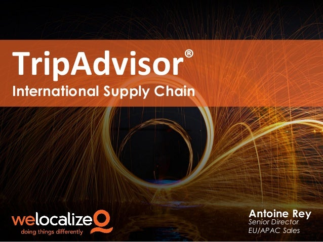 TripAdvisor  ®  International Supply Chain  Antoine Rey Senior Director EU/APAC Sales