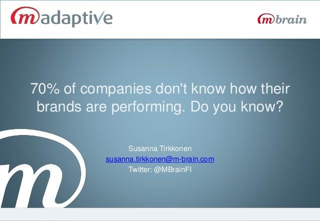 70% of companies don't know how their brands are performing. Do you know? Susanna Tirkkonen susanna.tirkkonen@m-brain.com ...