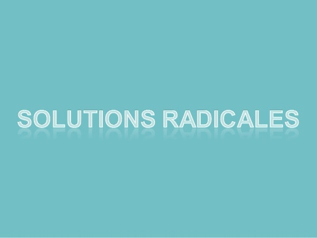 tout à fait d'accord bonne résolution (Solutions radicales)