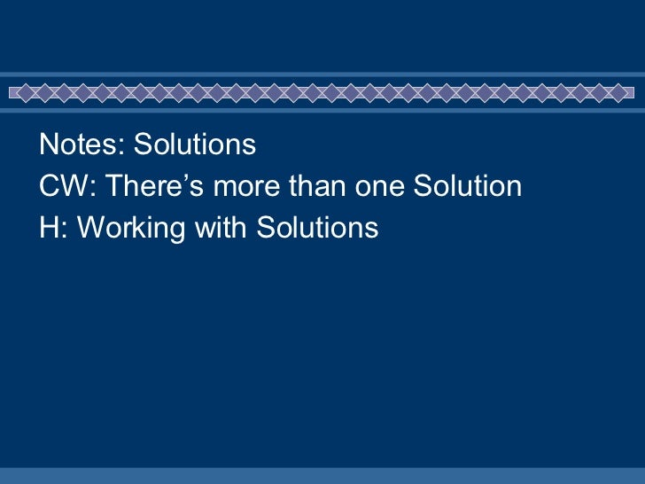 <ul><li>Notes: Solutions </li></ul><ul><li>CW: There's more than one Solution </li></ul><ul><li>H: Working with Solutions ...