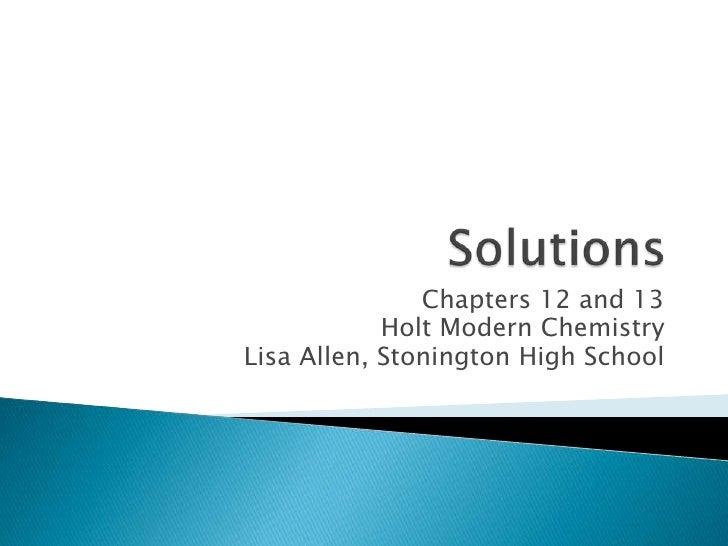 Solutions<br />Chapters 12 and 13<br />Holt Modern Chemistry<br />Lisa Allen, Stonington High School<br />