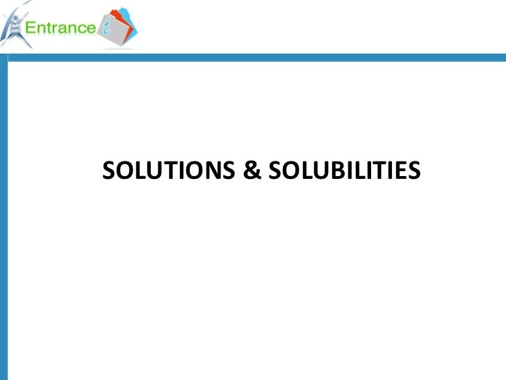 SOLUTIONS & SOLUBILITIES