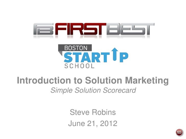 Introduction to Solution Marketing       Simple Solution Scorecard            Steve Robins            June 21, 2012