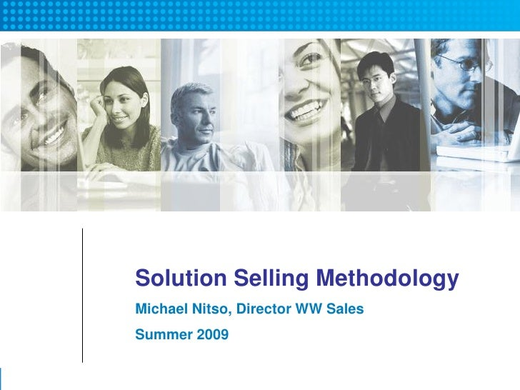 Solution Selling Methodology Michael Nitso, Director WW Sales Summer 2009                                    1
