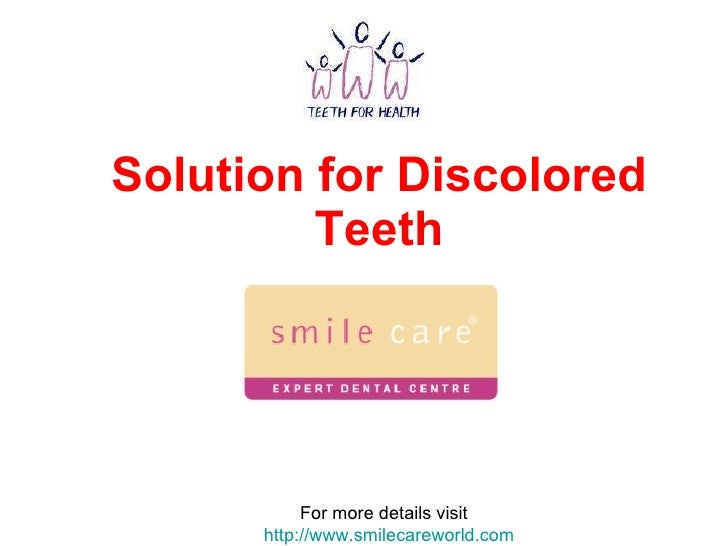Solution for Discolored Teeth For more details visit  http://www.smilecareworld.com